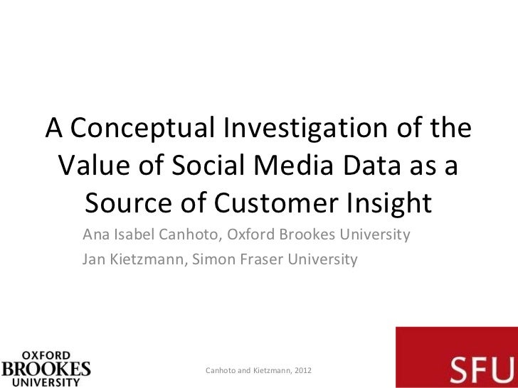 A Conceptual Investigation of the Value of Social Media Data as a   Source of Customer Insight  Ana Isabel Canhoto, Oxford...