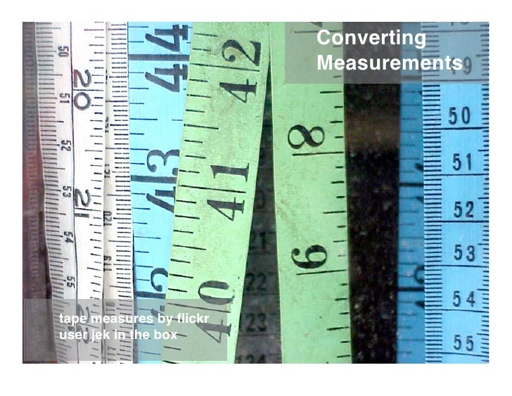 Converting                          Measurements     tape measures by flickr user jek in the box