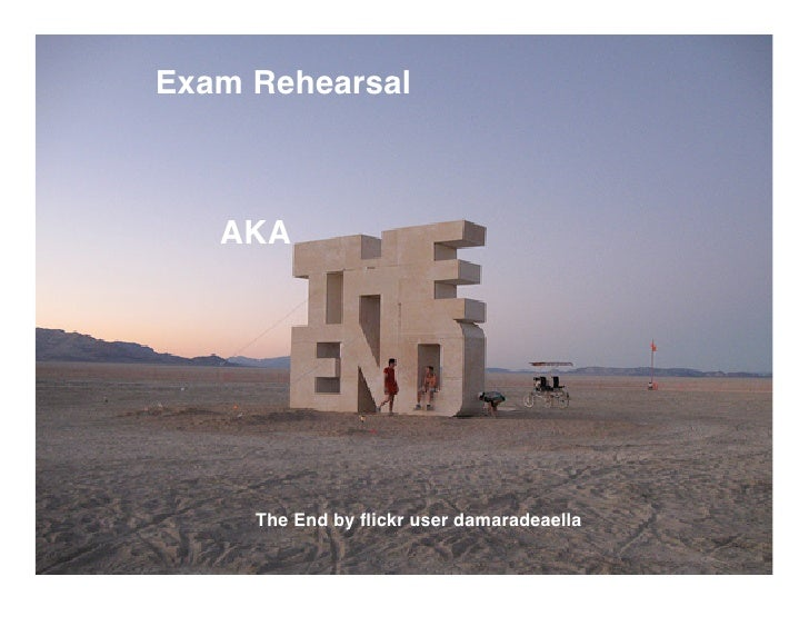 Exam Rehearsal       AKA          The End by flickr user damaradeaella