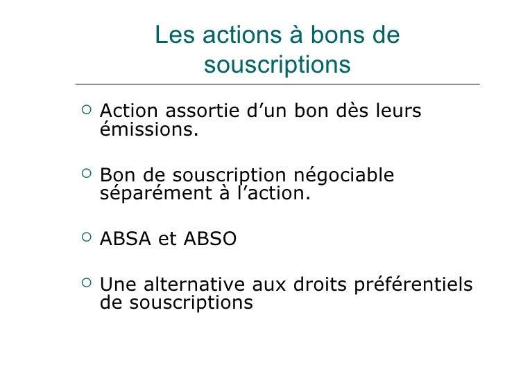 Les actions à bons de souscriptions <ul><li>Action assortie d'un bon dès leurs émissions.  </li></ul><ul><li>Bon de souscr...