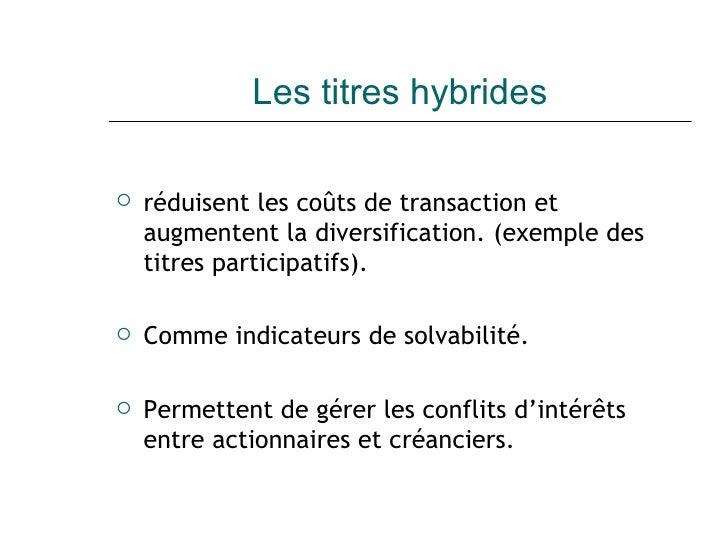 Les titres hybrides <ul><li>réduisent les coûts de transaction et augmentent la diversification. (exemple des titres parti...
