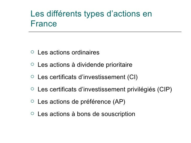 Les différents types d'actions en France <ul><li>Les actions ordinaires </li></ul><ul><li>Les actions à dividende priorita...