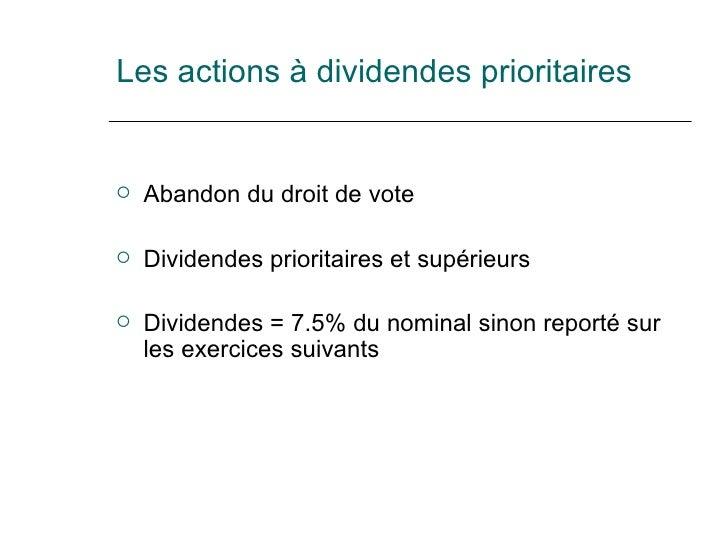 Les actions à dividendes prioritaires <ul><li>Abandon du droit de vote </li></ul><ul><li>Dividendes prioritaires et supéri...