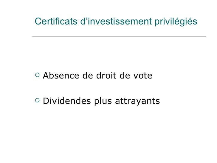 Certificats d'investissement privilégiés <ul><li>Absence de droit de vote </li></ul><ul><li>Dividendes plus attrayants </l...
