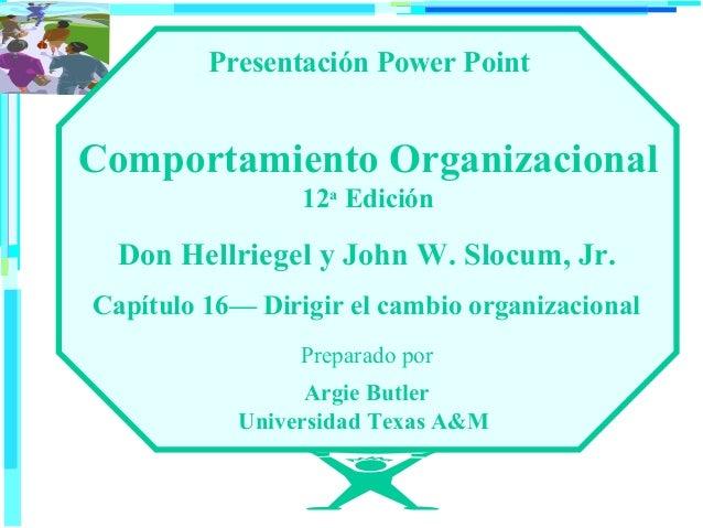 Presentación Power Point  Comportamiento Organizacional 12a Edición  Don Hellriegel y John W. Slocum, Jr. Capítulo 16— Dir...
