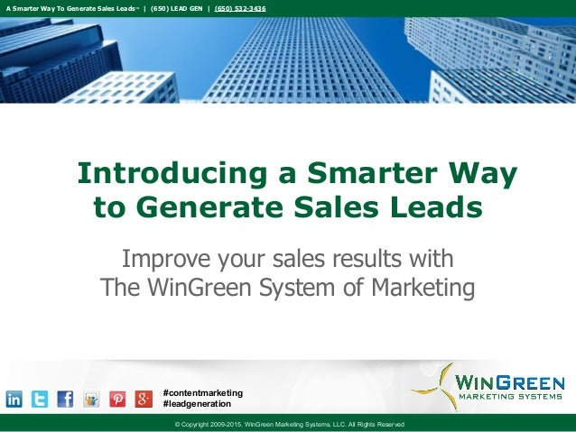 A Smarter Way To Generate Sales Leads™ | (650) LEAD GEN | (650) 532-3436 © Copyright 2009-2015, WinGreen Marketing Systems...