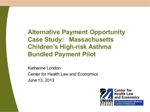 Alternative Payment Opportunity Case Study: Massachusetts Children's High-risk Asthma Bundled Payment Pilot Katharine Lond...