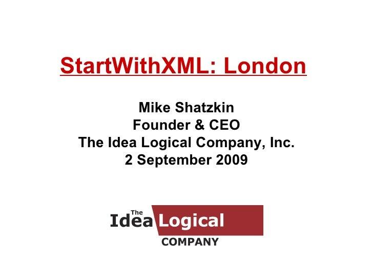 StartWithXML: London Mike Shatzkin Founder & CEO The Idea Logical Company, Inc. 2 September 2009