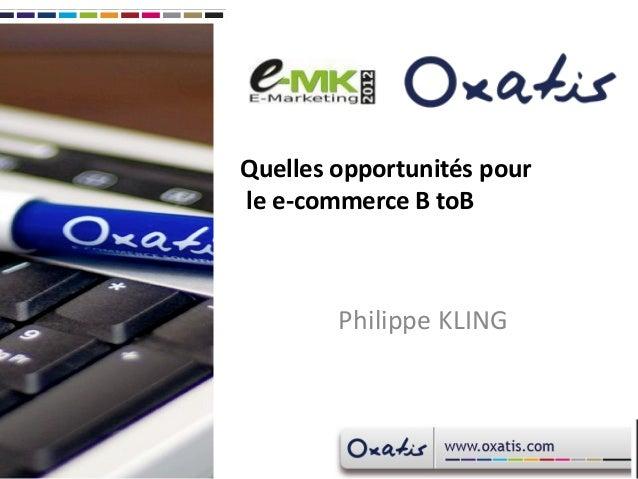 Quelles opportunités pourle e-commerce B toB        Philippe KLING