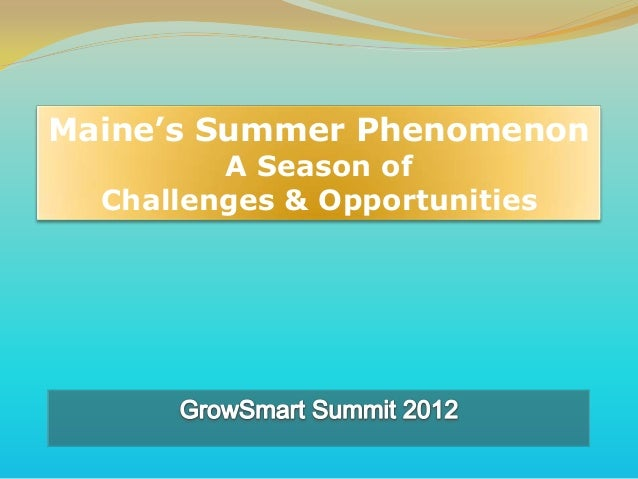 Maine's Summer Phenomenon         A Season of  Challenges & Opportunities