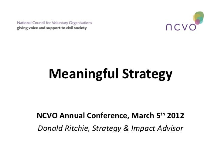 Meaningful StrategyNCVO Annual Conference, March 5th 2012Donald Ritchie, Strategy & Impact Advisor