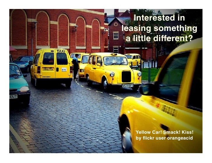 Interested in leasing something  a little different?        Yellow Car! Smack! Kiss!    by flickr user orangeacid