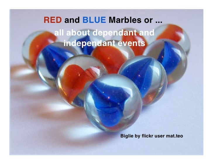 RED and BLUE Marbles or ...   all about dependant and      independant events                      Biglie by flickr user ma...