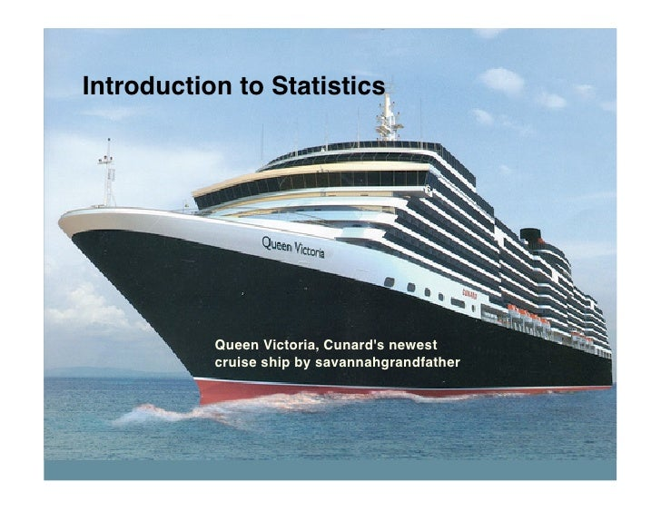 Introduction to Statistics                Queen Victoria, Cunard's newest            cruise ship by savannahgrandfather
