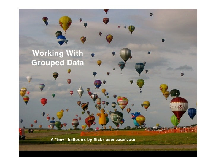 Working With Grouped Data         A quot;fewquot; balloons by flickr user ɹǝɯıʇɹoɯ