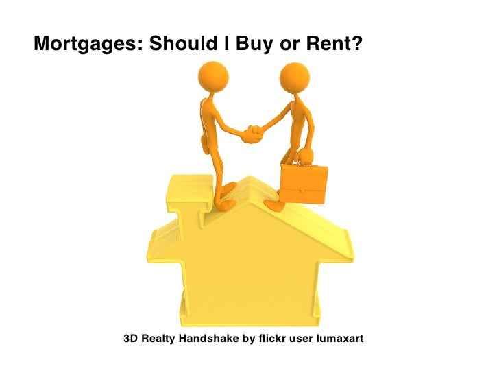 Mortgages: Should I Buy or Rent?             3D Realty Handshake by flickr user lumaxart