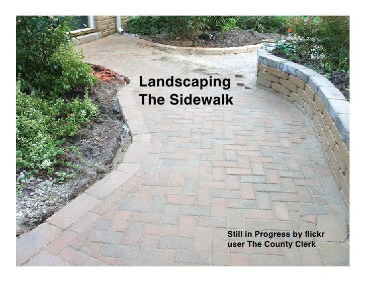 Landscaping The Sidewalk                Still in Progress by flickr            user The County Clerk