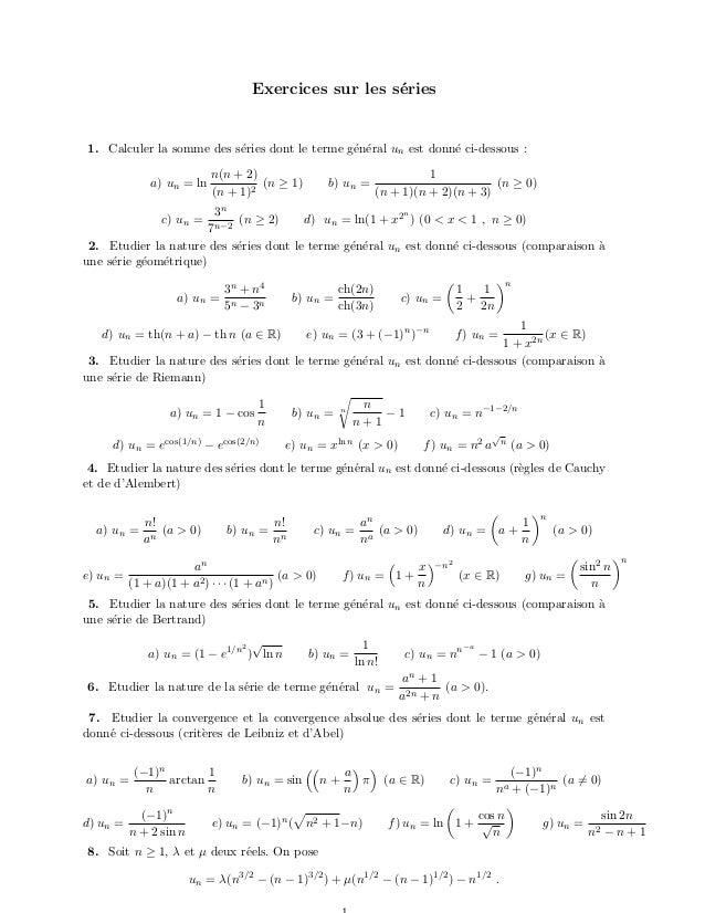Exercices sur les s´eries 1. Calculer la somme des s´eries dont le terme g´en´eral un est donn´e ci-dessous : a) un = ln n...