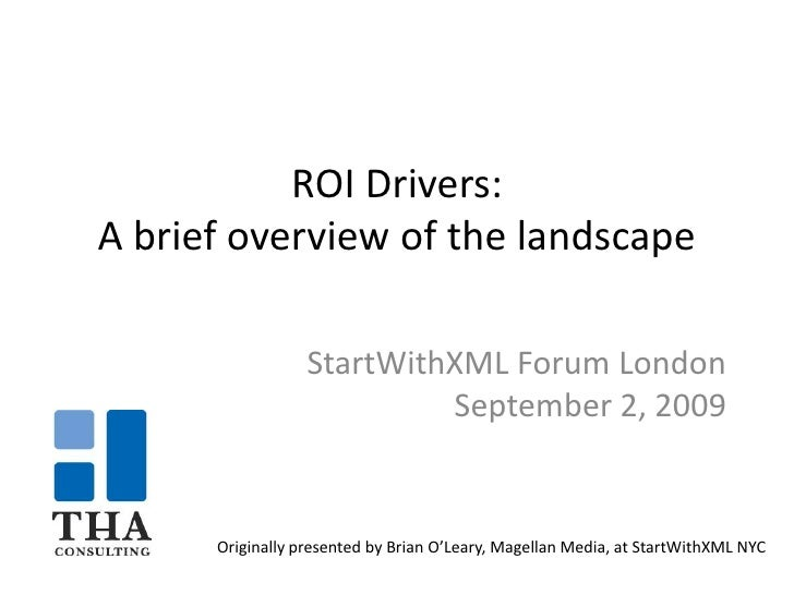 ROI Drivers: A brief overview of the landscape<br />StartWithXML Forum London<br />September 2, 2009<br />Originally prese...