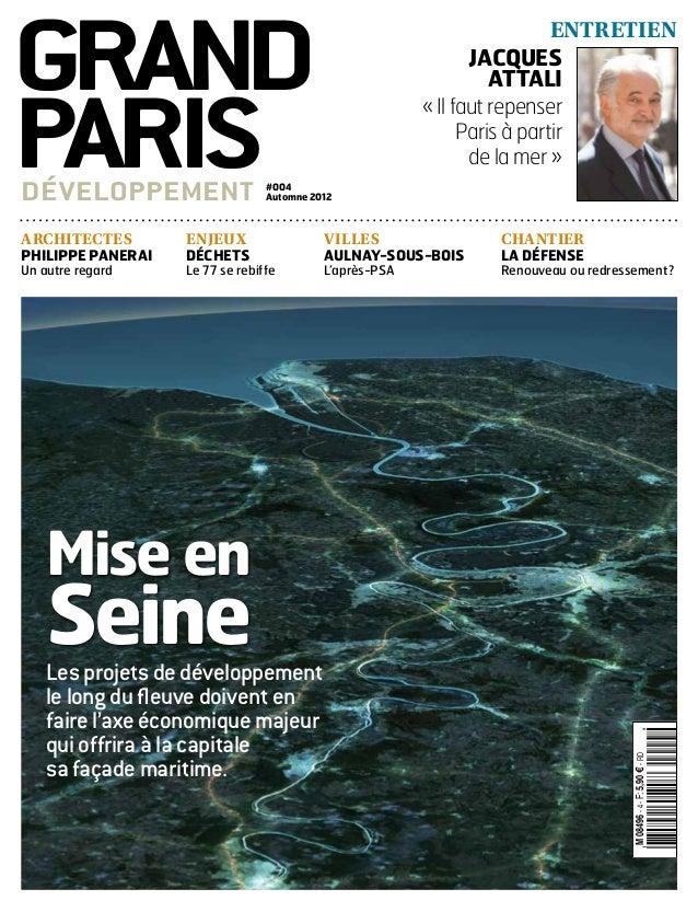 GRAND PARISDÉVELOPPEMENT #004 Automne 2012 Mise en SeineLesprojetsdedéveloppement lelongdufleuvedoiventen fairel'axeéconomi...