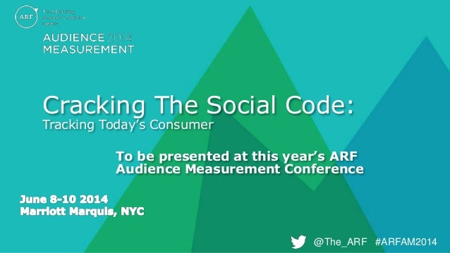 @The_ARF #ARFAM2014@The_ARF #ARFAM2014 Cracking The Social Code: Tracking Today's Consumer To be presented at this year's ...