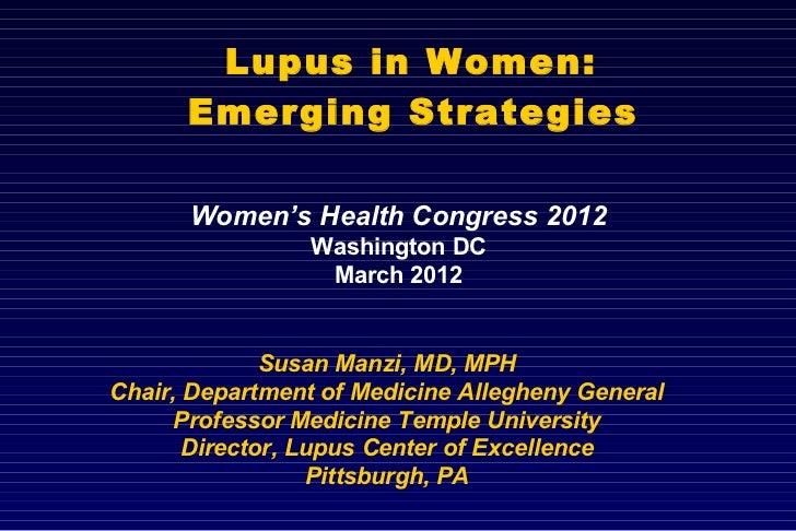 Lupus in Women:      Emerging Strategies      Women's Health Congress 2012                 Washington DC                  ...