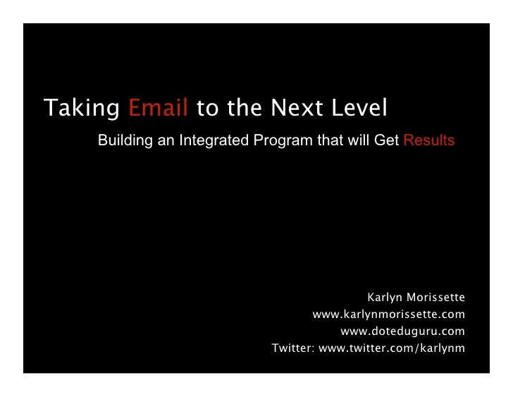 Taking Email to the Next Level     Building an Integrated Program that will Get Results                                   ...