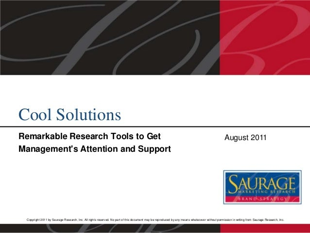 Cool Solutions Remarkable Research Tools to Get Management's Attention and Support  August 2011  Copyright 2011 by Saurage...