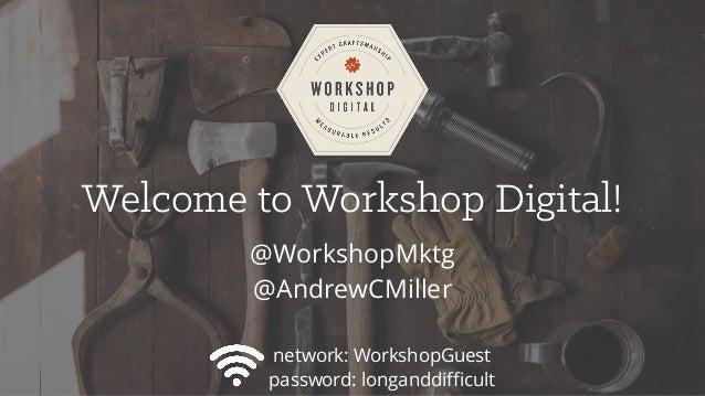 Welcome to Workshop Digital! @WorkshopMktg @AndrewCMiller network: WorkshopGuest password: longanddifficult
