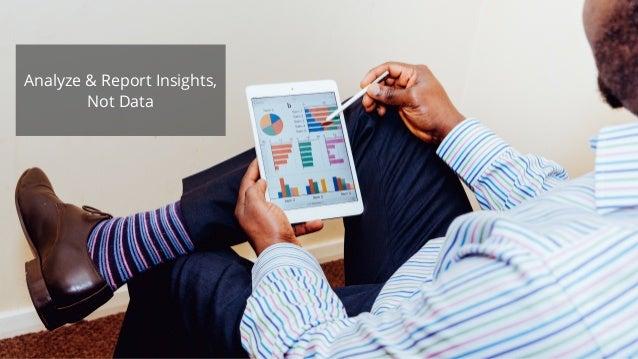 Analyze & Report Insights, Not Data