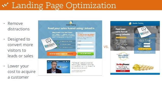 Landing Page Optimization vs. • Remove distractions • Designed to convert more visitors to leads or sales • Lower your cos...