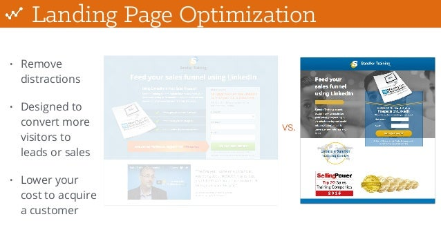 Landing Page Optimization • Remove distractions • Designed to convert more visitors to leads or sales • Lower your cost to...