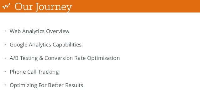 Our Journey • Web Analytics Overview • Google Analytics Capabilities • A/B Testing & Conversion Rate Optimization • Phone ...