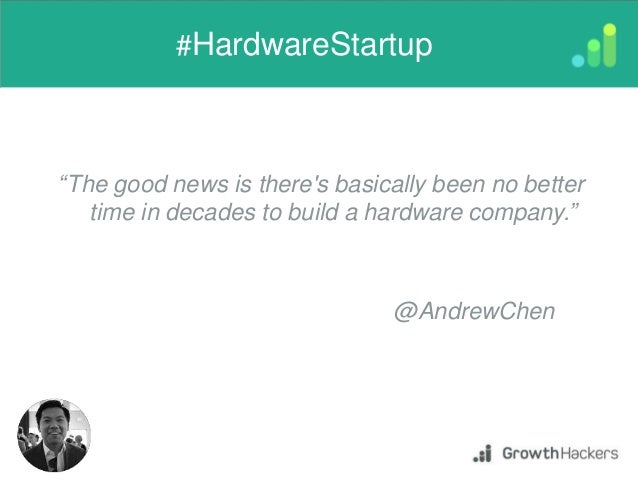 """""""The good news is there's basically been no better time in decades to build a hardware company."""" #HardwareStartup @AndrewC..."""