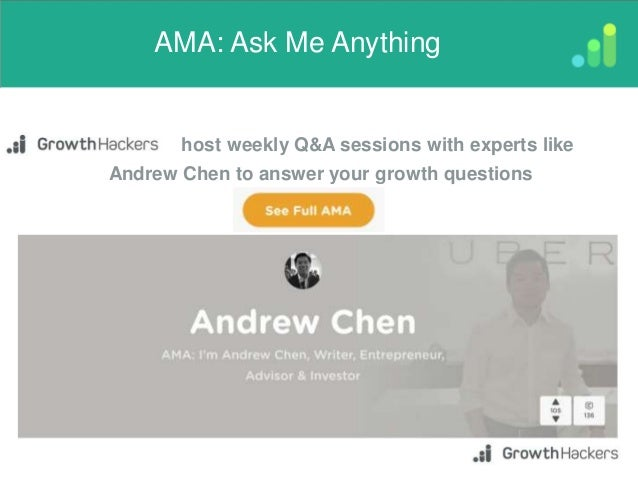 AMA: Ask Me Anything host weekly Q&A sessions with experts like Andrew Chen to answer your growth questions