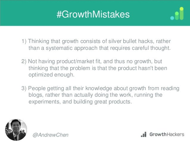 1) Thinking that growth consists of silver bullet hacks, rather than a systematic approach that requires careful thought. ...
