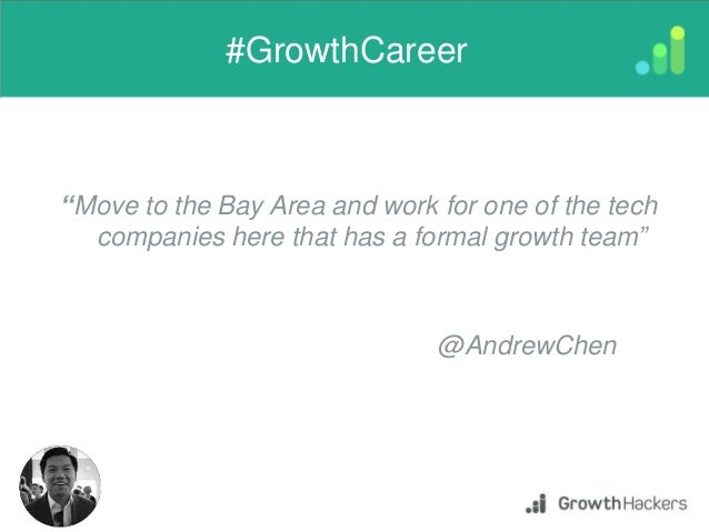 """""""Move to the Bay Area and work for one of the tech companies here that has a formal growth team"""" #GrowthCareer @AndrewChen"""