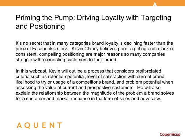 Priming the Pump: Driving Loyalty with Targetingand PositioningIt's no secret that in many categories brand loyalty is dec...