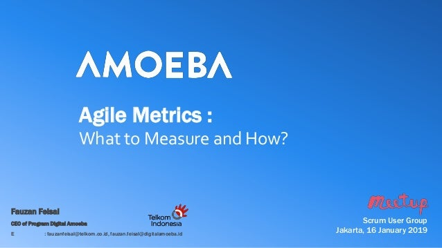 Agile Metrics : What to Measure and How? Scrum User Group Jakarta, 16 January 2019 Fauzan Feisal CEO of Program Digital Am...