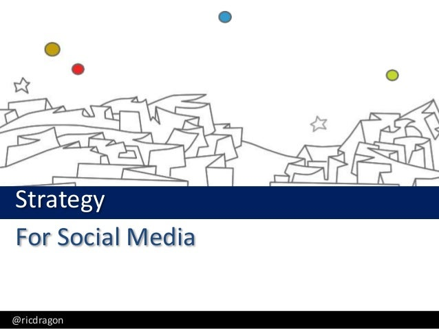 Strategy For Social Media @ricdragon  Ric Dragon, CEO, DragonSearch - @ricd