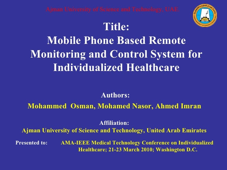 Title: Mobile Phone Based Remote Monitoring and Control System for Individualized Healthcare Authors: Mohammed  Osman, Moh...