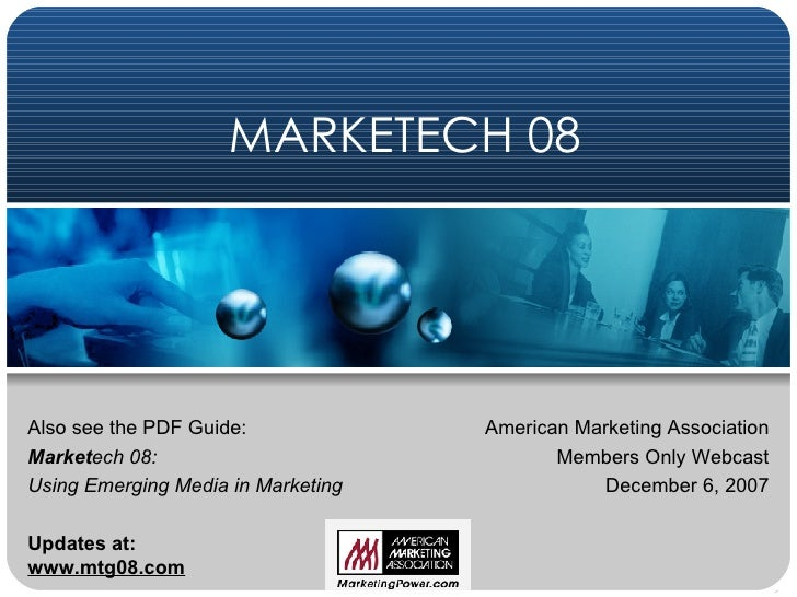 MARKETECH 08 American Marketing Association Members Only Webcast December 6, 2007 Also see the PDF Guide: Market ech 08:  ...