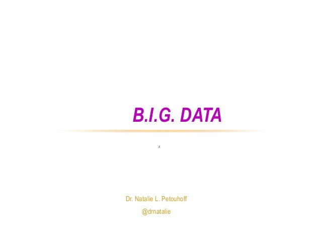 Dr. Natalie L. Petouhoff@drnatalieTAMING B.I.G. DATA TO:X• Reduce Your Content Costs• Increase your Brand's Engagement• Dr...