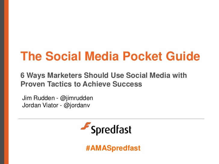 The Social Media Pocket Guide6 Ways Marketers Should Use Social Media withProven Tactics to Achieve SuccessJim Rudden - @j...