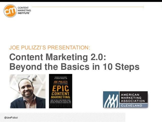 JOE PULIZZI'S PRESENTATION:  Content Marketing 2.0: Beyond the Basics in 10 Steps  @JoePulizzi