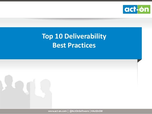 www.act-on.com | @ActOnSoftware | #ActOnSW Top 10 Deliverability Best Practices