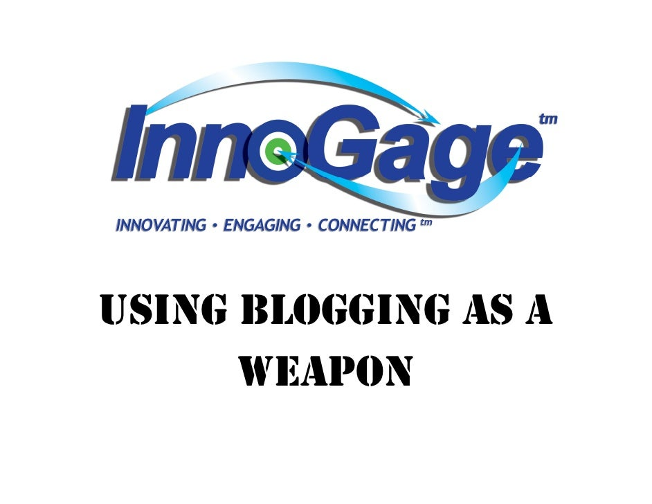 USING BLOGGING AS A       WEAPON