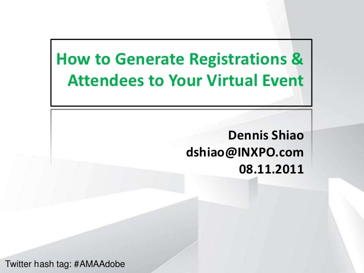 How to Generate Registrations & Attendees to Your Virtual Event<br />Dennis Shiao<br />dshiao@INXPO.com<br />08.11.2011<br...