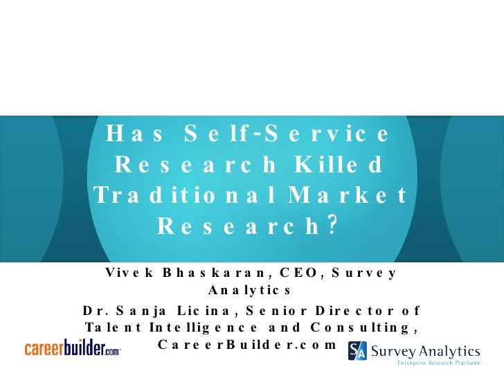Has Self-Service Research Killed Traditional Market Research? Vivek Bhaskaran, CEO, Survey Analytics Dr. Sanja Licina, Sen...