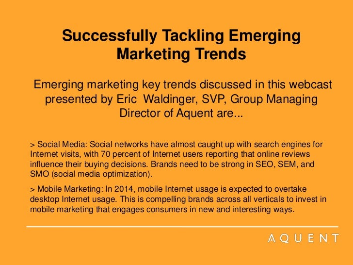 Successfully Tackling Emerging Marketing TrendsEmerging marketing key trends discussed in this webcast presented by Eric  ...